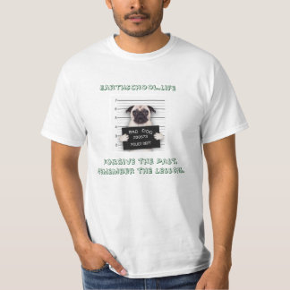 """Bad Pug. """"Forgive the Past. Remember the Lessons."""" T-Shirt"""