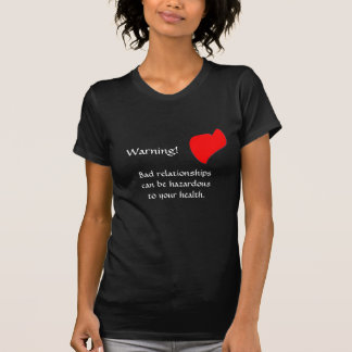 Bad Relationships Can Be Hazardous to Your Health Shirt