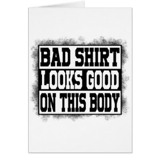 Bad shirt looks good on this body card