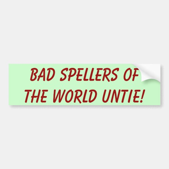 Bad Spellers Of The World Untie! Bumper Sticker