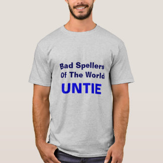 Bad Spellers Of The World, UNTIE T-Shirt