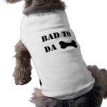 'bad to da bone' funny dog humour doggie shirt