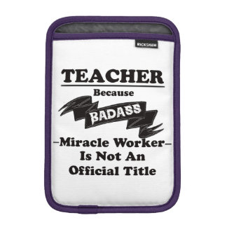 Badass Teacher iPad Mini Sleeves