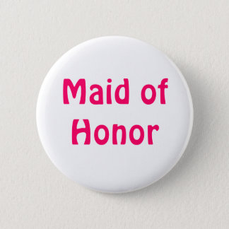 Badge - Maid of Honor 2 Inch Round Button