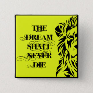 "BADGE ""THE DREAM SHALL NEVER DIE 2 INCH SQUARE BUTTON"