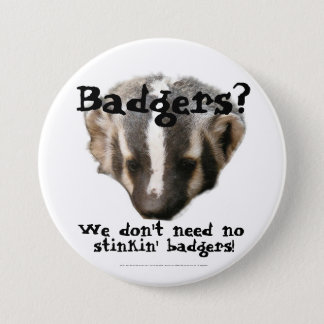 Badgers? We don't need no stinkin' Badgers! 3 Inch Round Button