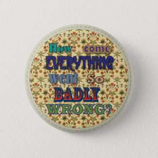 Badly Wrong Badge 2 Inch Round Button