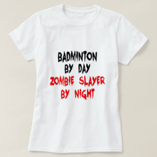 Badminton by Day Zombie Slayer by Night T-Shirt