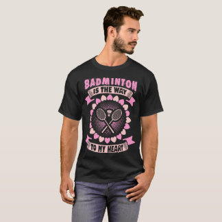 Badminton Is Way To My Heart Outdoor Sports Tshirt