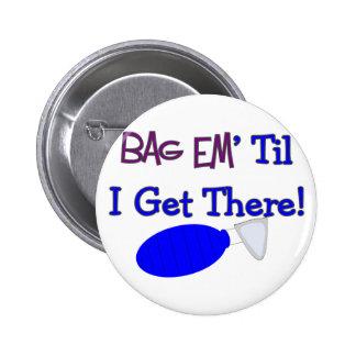 Bag em til I get there Funny Respiratory T-Shirt Button