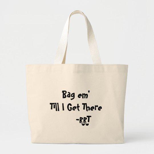 Bag em' Till I Get There     -RRT