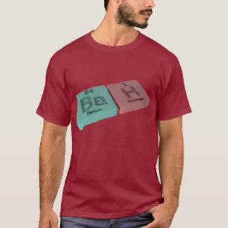 Bah as Ba Barium and H Hydrogen T-Shirt