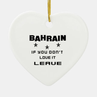 Bahrain If you don't love it, Leave Ceramic Heart Ornament