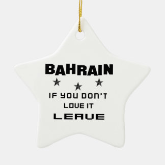 Bahrain If you don't love it, Leave Ceramic Star Ornament