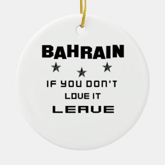 Bahrain If you don't love it, Leave Round Ceramic Ornament