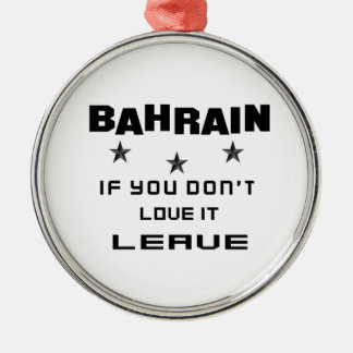 Bahrain If you don't love it, Leave Silver-Colored Round Ornament