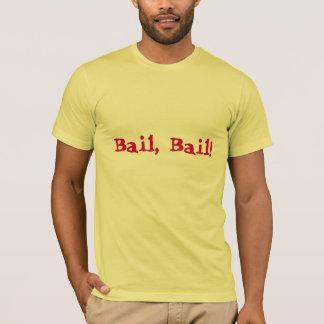 Bail, Bail! T-Shirt