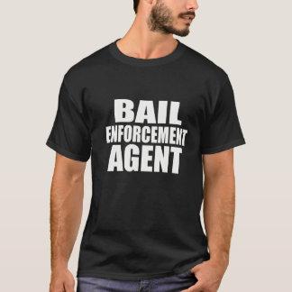 BAIL ENFORCEMENT AGENT T SHIRT