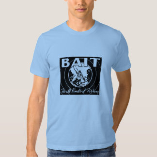 """BAIT for all kinds of fishing"" Tees"
