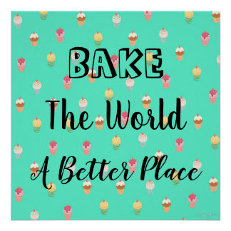 Bake The World A Better Place Poster