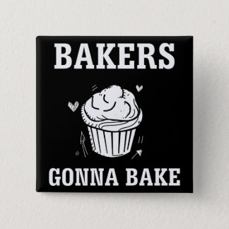 Bakers Gonna Bake Funny Cake Baker T-Shirt 2 Inch Square Button