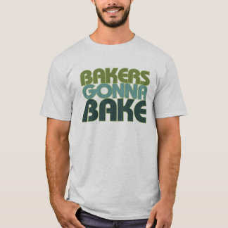 Bakers Gonna Bake T-Shirt