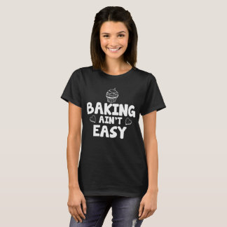 Baking isn't Easy Baker Pastry Chef T-Shirt
