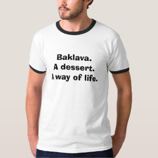 Baklava. A dessert. A way of life. T-Shirt