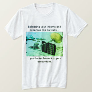 """Balancing your income and expenses can be tricky"" T-Shirt"