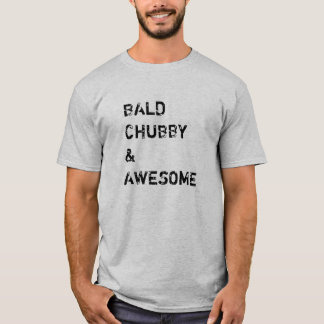 Bald chubby and awesome T-Shirt