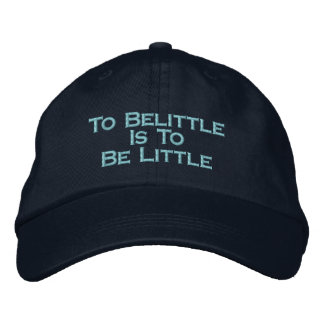 """BALL CAP WITH TEXT: """"TO BELITTLE IS TO BE LITTLE"""""""