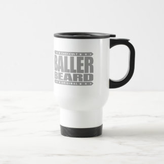 BALLER BEARD - I Grow Savage, Gangster Facial Hair 15 Oz Stainless Steel Travel Mug