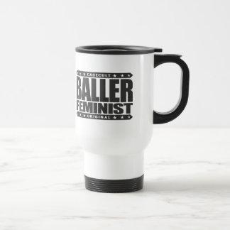 BALLER FEMINIST - I Fight for Women's Equal Rights 15 Oz Stainless Steel Travel Mug