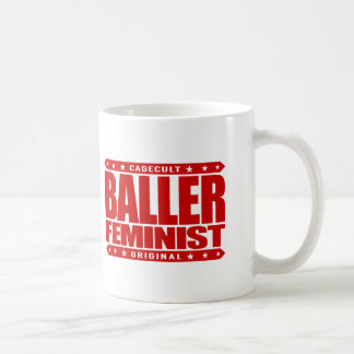 BALLER FEMINIST - I Fight for Women's Equal Rights Classic White Coffee Mug