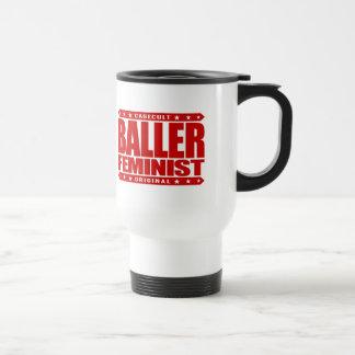 BALLER FEMINIST - I Fight for Women's Equal Rights Stainless Steel Travel Mug