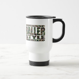 BALLER STYLE - Intimidate With Gangster Confidence 15 Oz Stainless Steel Travel Mug