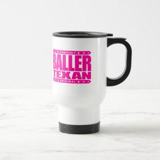 BALLER TEXAN - I Am Proud Lone Star State Gangster 15 Oz Stainless Steel Travel Mug