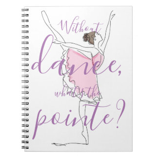 Ballerina // Without dance what's the pointe? Notebook