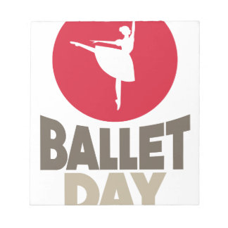 Ballet Day - Appreciation Day Notepad