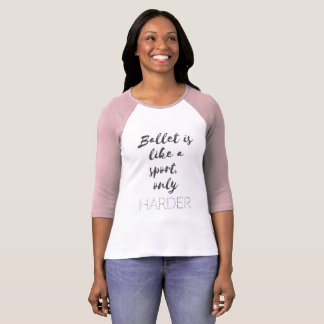 Ballet is HARDER T-Shirt