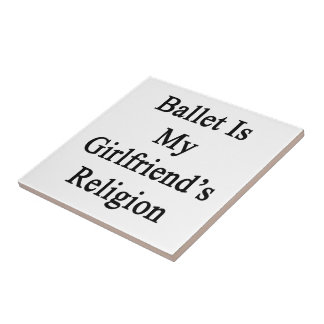 Ballet Is My Girlfriend's Religion Tiles