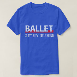 Ballet Is My New Girlfriend Funny Valentine's Day T-Shirt
