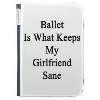 Ballet Is What Keeps My Girlfriend Sane Kindle Folio Case