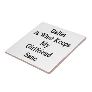 Ballet Is What Keeps My Girlfriend Sane Tiles