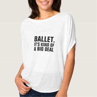 BALLET. IT'S KINDA A BIG DEAL T-Shirt