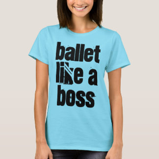 """Ballet Like A Boss"" Light Blue Women's T-shirt"