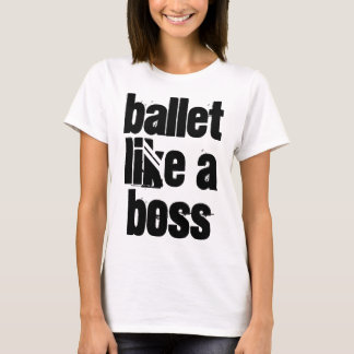"""Ballet Like A Boss"" White Women's T-shirt"