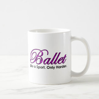 Ballet. Like a Sport. Only Harder. Coffee Mug