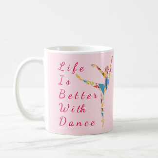 Ballet Mug : Life Is Better