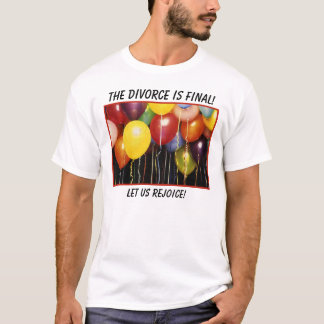 balloons, Let us Rejoice!, The divorce is final! T-Shirt